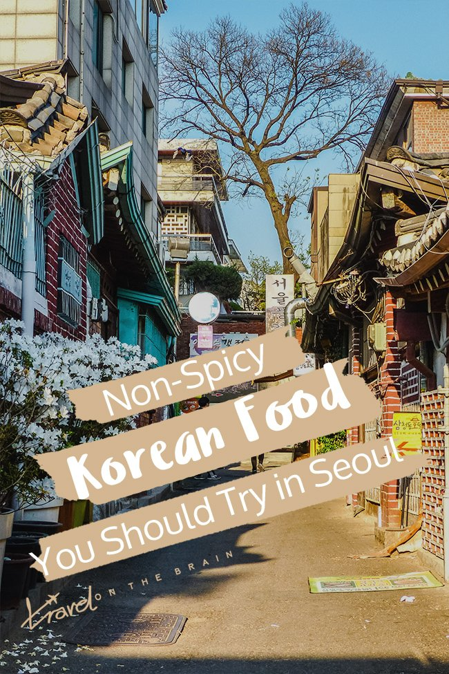 Non Spicy Korean Food You Should Try in Seoul | Travel on
