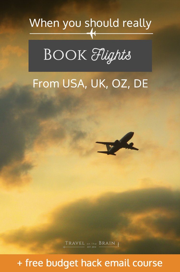 When to exactly book your next flight - domestic or international -depending on where in the world you are: for USA, UK, Germany, Australia. Click to get access to the free email course on budget hacking for your next trip.