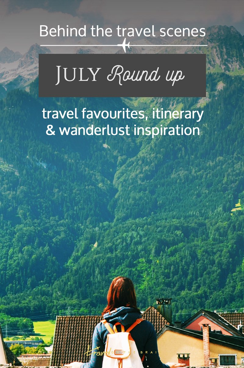 July roundup and behind the scenes look of Travel on the Brain's journey in July