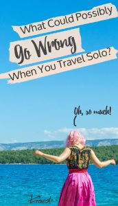 What could possibly go wrong when you solo travel? Oh so much!Here's what to do