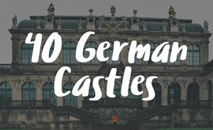 40 Castles in Germany That Will Make You Feel Like a Royal