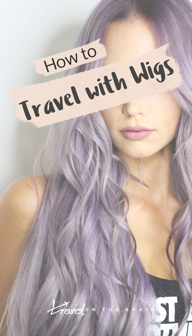 Easy Tips on How to Travel with Wigs