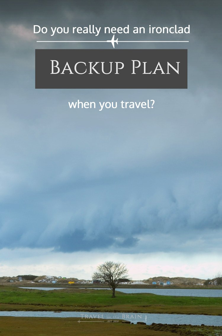Do You Really Need an Ironclad Backup Plan? + free email course on travel planning and hacking.