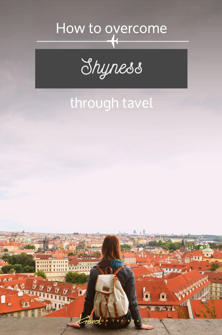 How to overcome shyness with the help of travel - it really helped me build confidence and here are my reasons and tips as to how