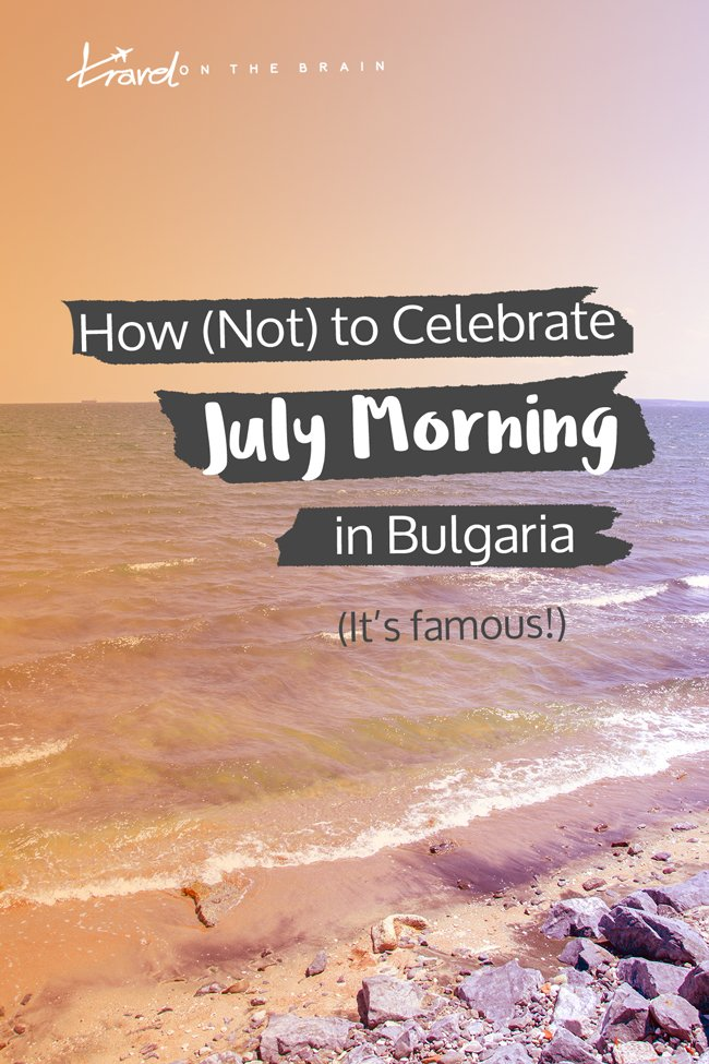 How (Not) to Celebrate July Morning in Bulgaria